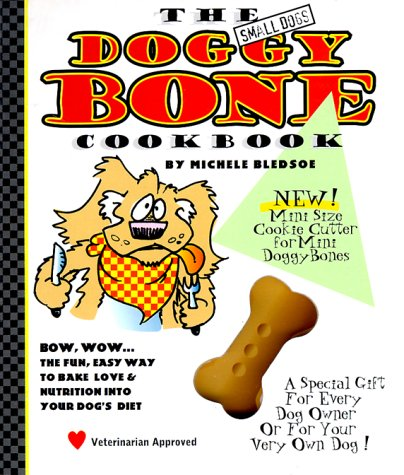 The Small Dogs Doggy Bone Cookbook (Wheat Free Dog Biscuit Recipes)