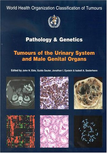 Pathology and Genetics of Tumours of the Urinary System and Male Genital Organs (IARC WHO Classification of Tumours)