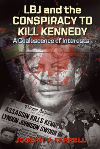 LBJ and the Conspiracy to Kill Kennedy: A Coalescence of -