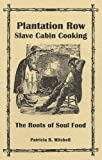 Plantation Row Slave Cabin Cooking, Patricia B. Mitchell, 0925117897