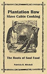 Plantation Row Slave Cabin Cooking: The Roots of Soul Food