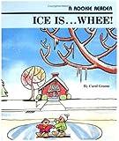 Ice Is...Whee! (Rookie Readers)