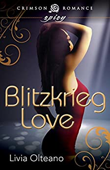 Blitzkrieg Love (Crimson Romance) by [Olteano, Livia]
