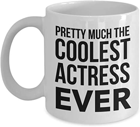 Amazon Com Actress Gifts Pretty Much The Coolest Ever Coffee Mug Novelty Appreciation Thank You Gift Ideas For Christmas Or Birthday 11 Oz Cup Kitchen Dining