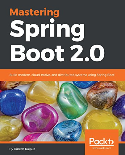 Mastering Spring Boot 2.0: Build modern, cloud-native, and distributed systems using Spring Boot