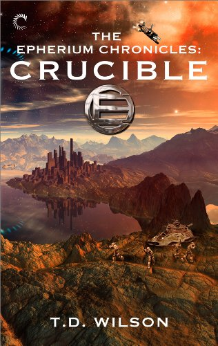 The Epherium Chronicles: Crucible by [Wilson, T.D.]