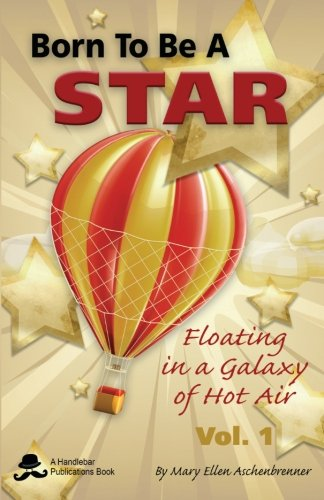 Read Online Born to be a Star: Floating in a Galaxy of Hot Air (Volume 1) PDF