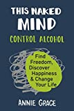 img - for This Naked Mind: Control Alcohol, Find Freedom, Discover Happiness & Change Your Life book / textbook / text book