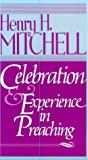 Celebration and Experience in Preaching, Henry H. Mitchell, 0687047447