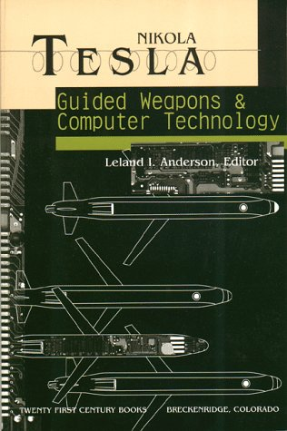 Nikola Tesla: Guided Weapons and Computer Technology (Tesla Presents Series, Pt. - Guided Weapons