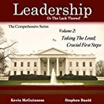Taking the Lead: Crucial First Steps, Volume 2: Leadership, or the Lack Thereof: The Comprehensive Series | Kevin McGuinness,Stephen Bauld