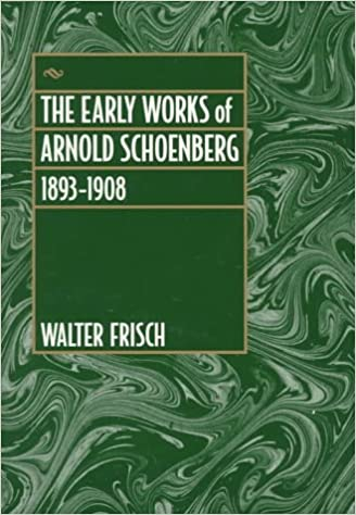 The Early Works of Arnold Schoenberg 18931908