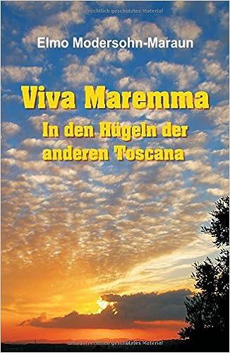 Book Viva Maremma - In den Hügeln der anderen Toscana: Autobiografische Erzählung, Wanderungen und toskanische Gerichte