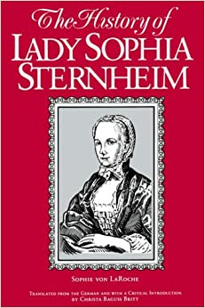 Book The History of Lady Sophie Sternheim: Extracted by a Woman Friend of the Same from Original Documents and Other Reliable Sources (Suny Series, Women Writers in Translation)