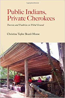 Book Public Indians, Private Cherokees: Tourism and Tradition on Tribal Ground (Contemporary American Indians)