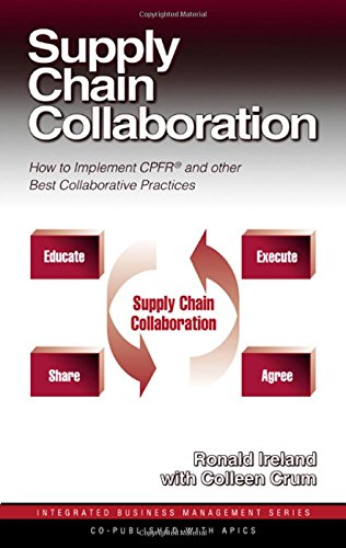 Supply Chain Collaboration: How to Implement CPFR and Other Best Collaborative Practices (Integrated Business Management Series)