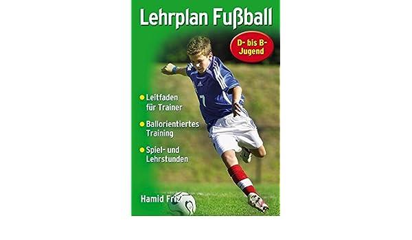 Lehrplan Fussball D Bis B Jugend Hamid Frizi 9783898993692