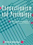 Connectionism and Psychology : A Psychological Perspective on New Connectionist Research, Quinlan, Philip T., 0226699617