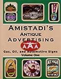 Amistadi's Antique Advertising: Gas, Oil, & Automotive Signs (Volume #1)