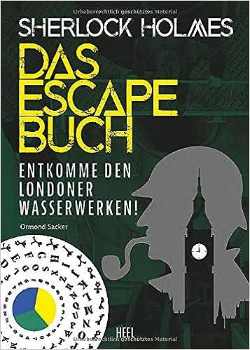 Sherlock Holmes - Das Escape Buch: Entkomme den Londoner Wasserwerken!