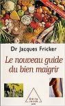 Le nouveau guide du bien maigrir par Fricker