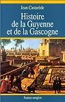 Histoire de la Guyenne et de la Gascogne. Le Berceau de la France de -400 000 av. J.-C. à l'an 2000 par Castarède