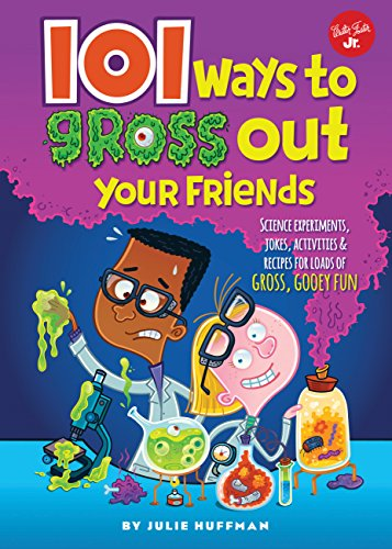 (101 Ways to Gross Out Your Friends: Science experiments, jokes, activities & recipes for loads of gross, gooey fun (101 Things))
