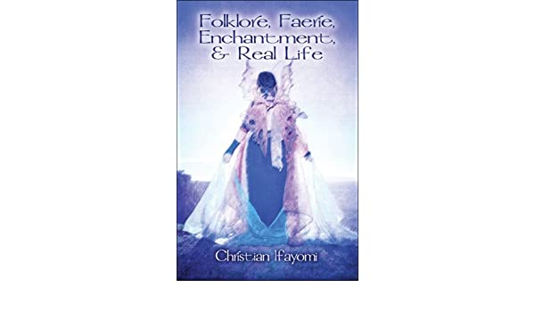 Amazon com: Folklore, Faerie, Enchantment, & Real Life
