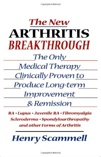 The New Arthritis Breakthrough: The Only Medical Therapy Clinically Proven to Produce Long-term Improvement and Remission of RA, Lupus, Juvenile RS, ... & Other Inflammatory Forms of Arthritis
