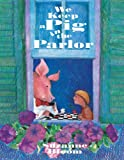 We Keep a Pig in the Parlor, Suzanne Bloom, 1590780841