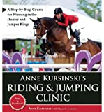 img - for Anne Kursinski's Riding & Jumping Clinic: A Step-By-Step Course for Winning in the Hunter and Jumper Rings (Paperback) - Common book / textbook / text book