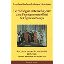 DIALOGUE INTERRELIGIEUX DANS L'ENSEIGNEMENT OFFICIEL DE L'ÉGLISE CATHOLIQUE (LE) : DU CONCILE VATIC