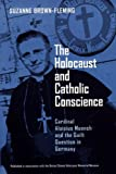 The Holocaust and Catholic Conscience : Cardinal Aloisius Muench and the Guilt Question in Germany, Brown-Fleming, Suzanne, 0268021864