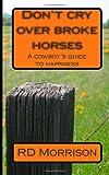 Don't Cry over Broke Horses, R. D. Morrison, 1480096229