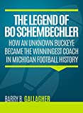 Buckeye Outdoors The Legend of Bo Schembechler: How an Unknown Buckeye Became the Winningest Coach in Michigan Football History