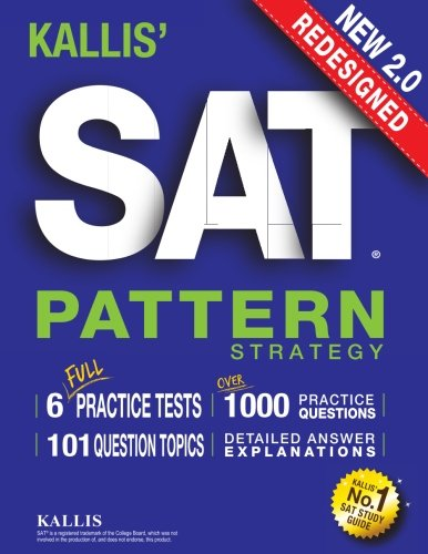 KALLIS' Redesigned SAT Pattern Strategy + 6 Full Length Practice Tests (College SAT Prep + Study Guide Book for the New SAT)