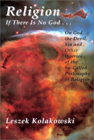 Religion: If There Is No God-- : On God, the Devil, Sin, and Other Worries of the So-Called Philosophy of Religion