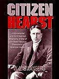 Citizen Hearst: A Biography of William Randolph Hearst