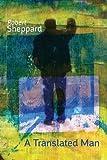 A Translated Man, Robert Sheppard, 1848612842