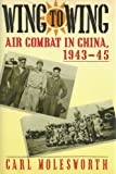 img - for Wing to Wing: Air Combat in China, 1943-45 book / textbook / text book