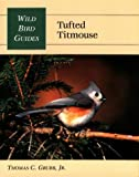 Tufted Titmouse, Thomas C. Grubb and Curtis J. Badger, 0811729672