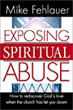Exposing Spiritual Abuse: How to Rediscover God's