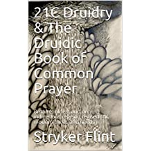 21C Druidry & The Druidic Book of Common Prayer: Britain's oldest and only indigenous religion revised for modern times and needs