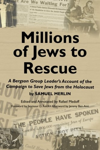 Millions of Jews to Rescue: A Bergson Group Leader's Account of the Campaign to Save Jews from the Holocaust