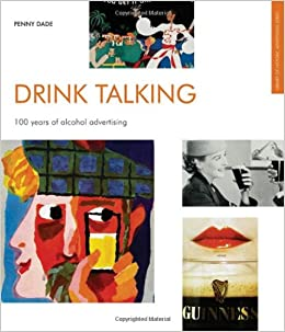 Drink Talking: 100 Years of Alcohol Advertising (Library of Historic Advertising)