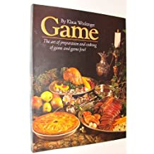 Game: The Art of Preparation and Cooking Game and Gamfowl
