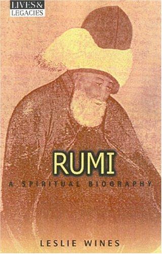 Rumi: A Spiritual Biography (Lives and Legacies)