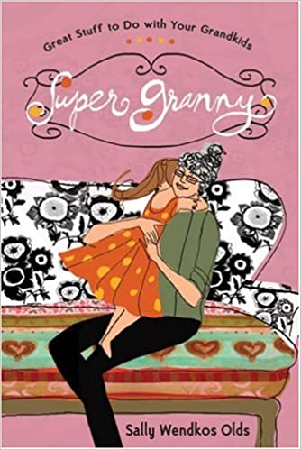 5b2d6236154 Super Granny  Great Stuff to Do with Your Grandkids  Sally Wendkos Olds   9781402757167  Amazon.com  Books