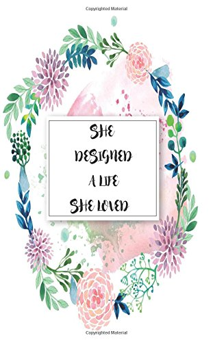 Read Online She designed a life she loved : Quote Notebook for Women: Floral Notebook (Composition Book Journal) (Size 5 x 8) ebook