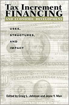 Tax Increment Financing and Economic Development: Uses, Structures, and Impact (Suny Series in Public Administration)